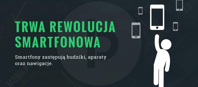Smartfonowa rewolucja trwa – infografika