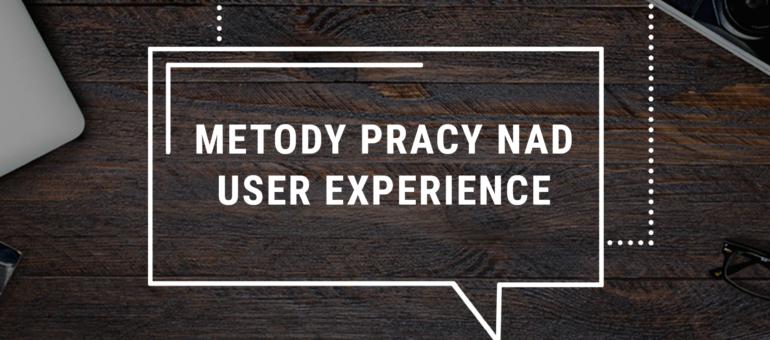 Metody pracy nad User Experience